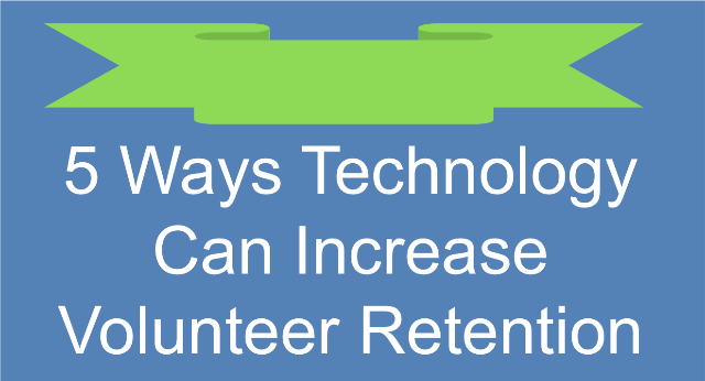 Here are five ways technology can increase your volunteer retention.