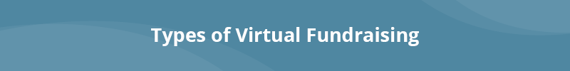 There are many types of virtual fundraising, including online giving, text-to-give, and crowdfunding.