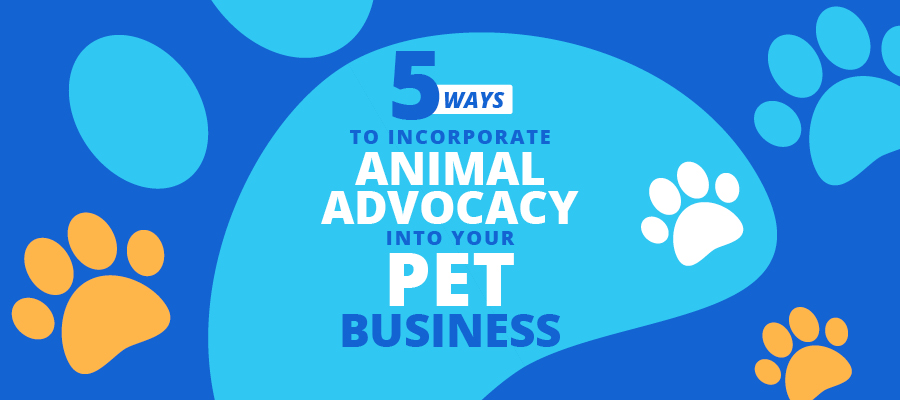 Here are a few key ways to incorporate animal advocacy into your pet business.