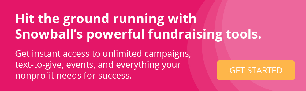 Get started with Snowball's powerful suite of fundraising tools.