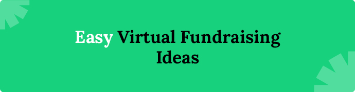 Check out our list of easy virtual fundraising ideas if your nonprofit needs to raise money quickly.